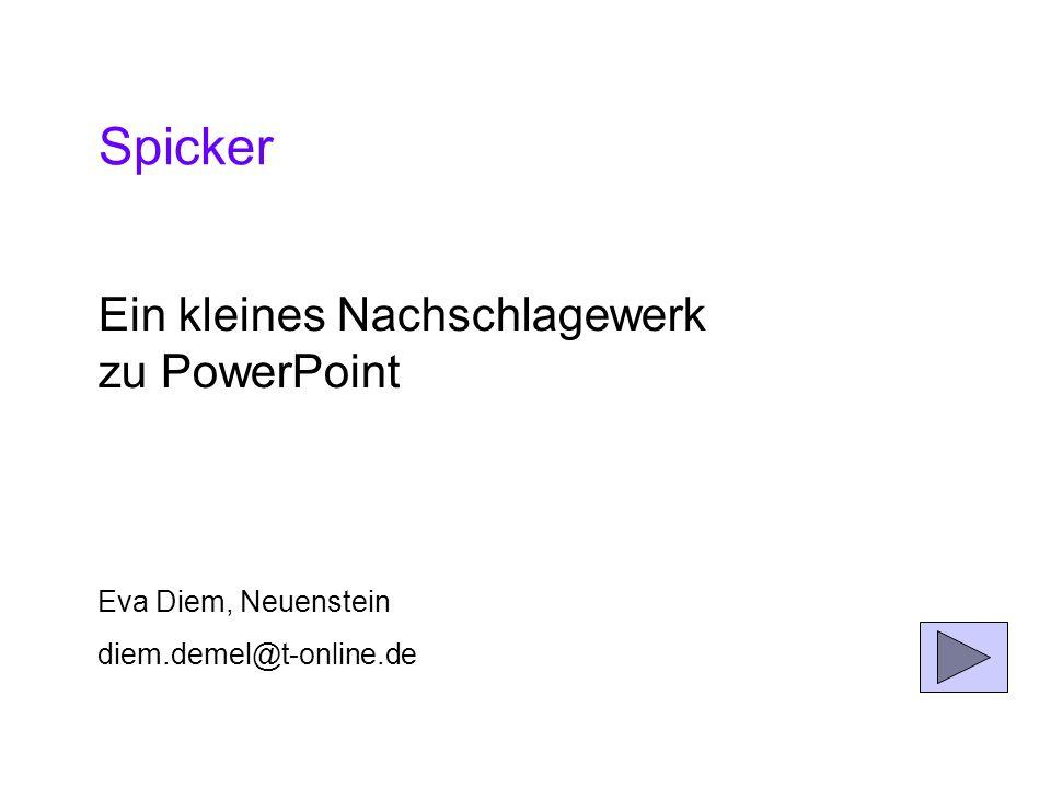 Spicker Ein kleines Nachschlagewerk zu PowerPoint Eva Diem, Neuenstein
