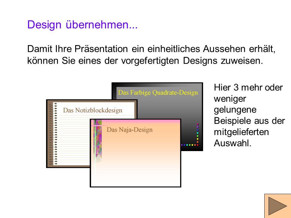 Design übernehmen... Damit Ihre Präsentation ein einheitliches Aussehen erhält, können Sie eines der vorgefertigten Designs zuweisen.