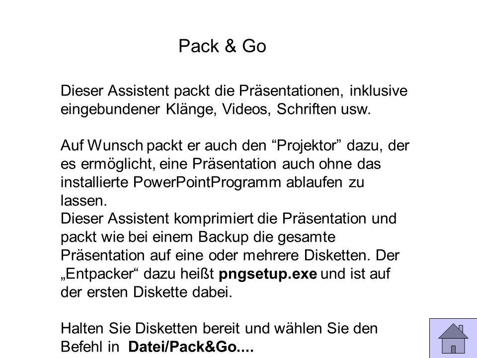 Pack & GoDieser Assistent packt die Präsentationen, inklusive eingebundener Klänge, Videos, Schriften usw.
