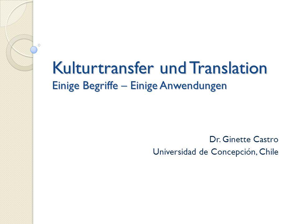 Kulturtransfer und Translation Einige Begriffe – Einige Anwendungen