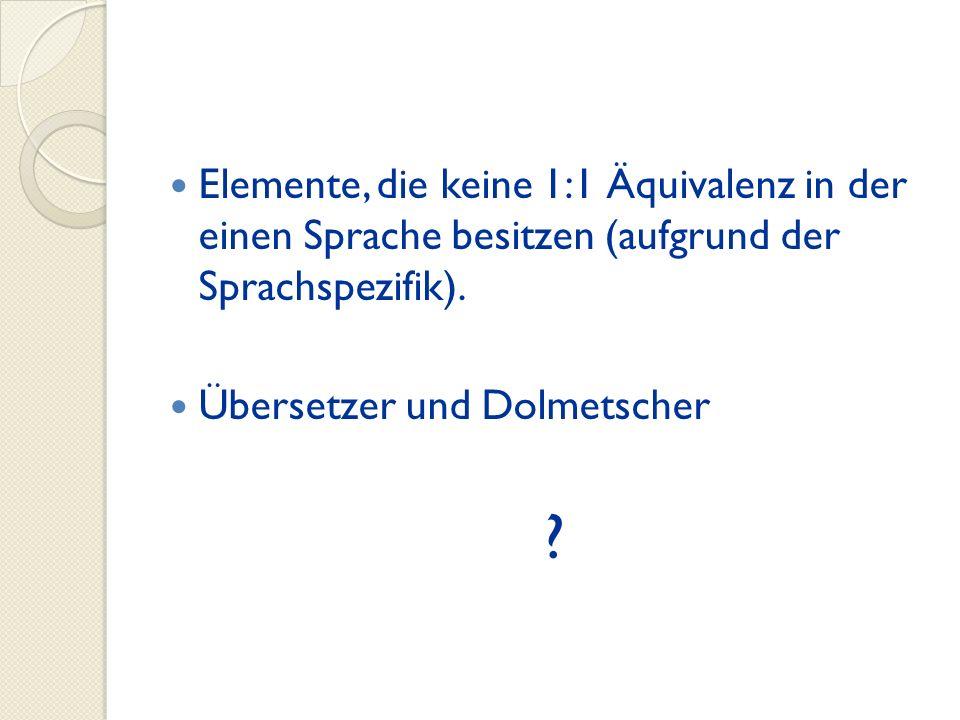 Elemente, die keine 1:1 Äquivalenz in der einen Sprache besitzen (aufgrund der Sprachspezifik).