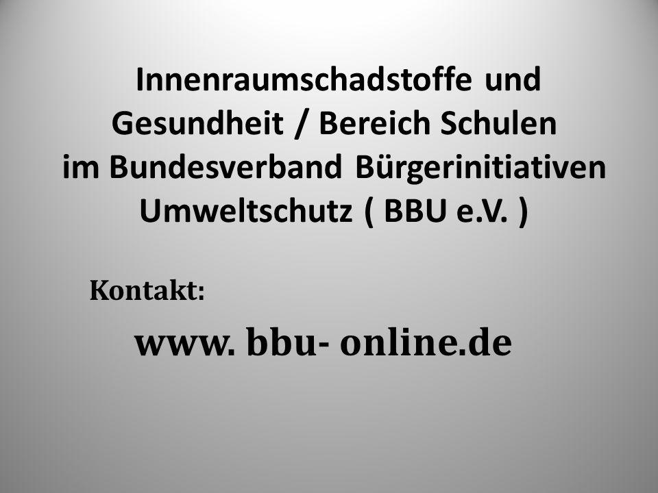 Innenraumschadstoffe und Gesundheit / Bereich Schulen im Bundesverband Bürgerinitiativen Umweltschutz ( BBU e.V. )