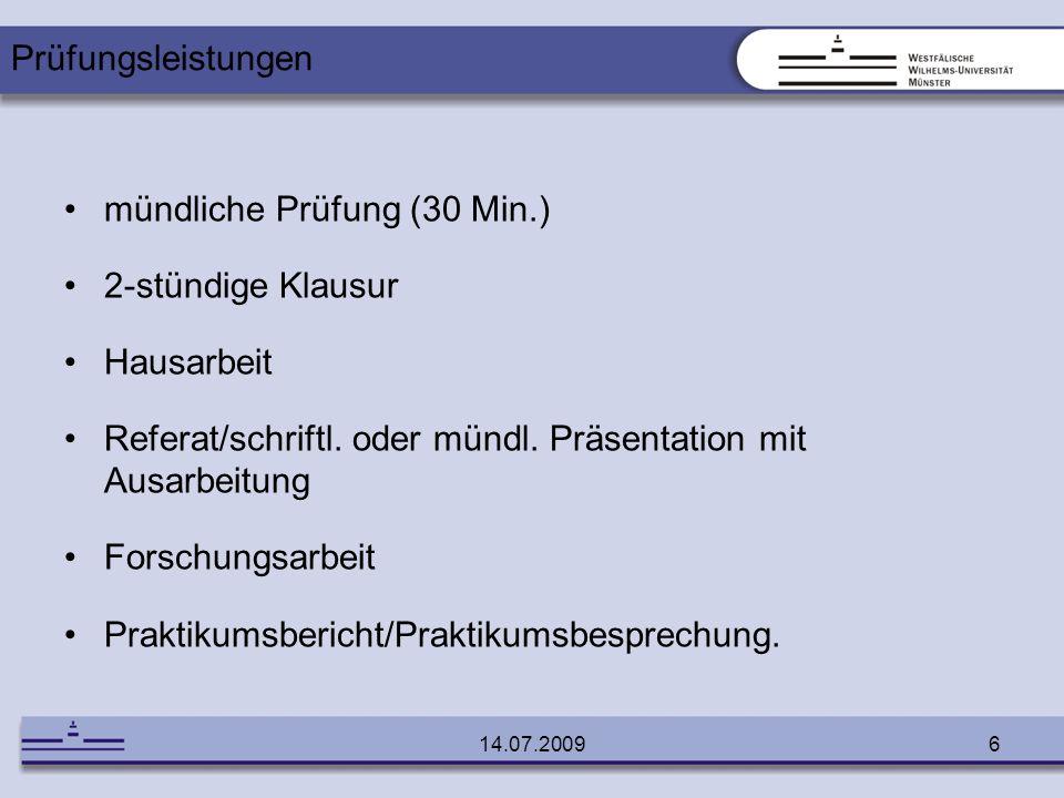 • mündliche Prüfung (30 Min.) • 2-stündige Klausur • Hausarbeit
