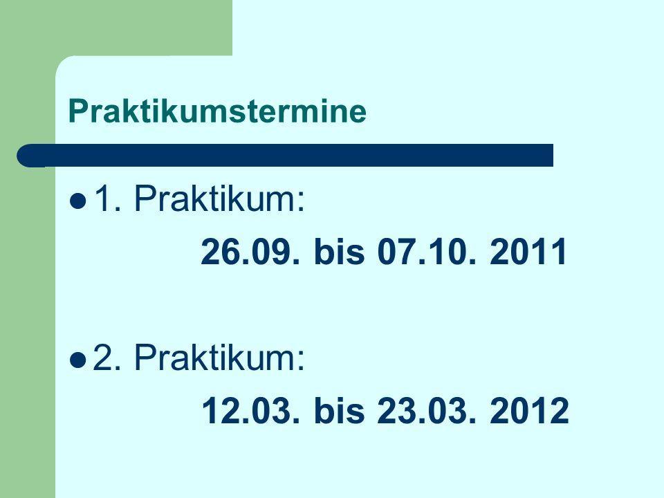 1. Praktikum: 26.09. bis 07.10. 2011 2. Praktikum: