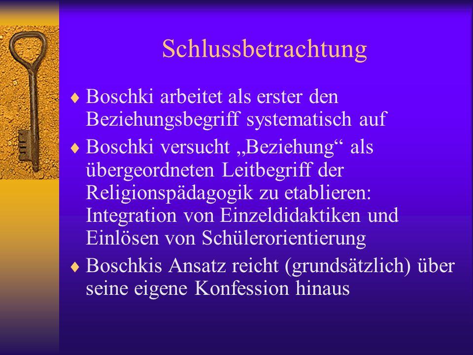 SchlussbetrachtungBoschki arbeitet als erster den Beziehungsbegriff systematisch auf.