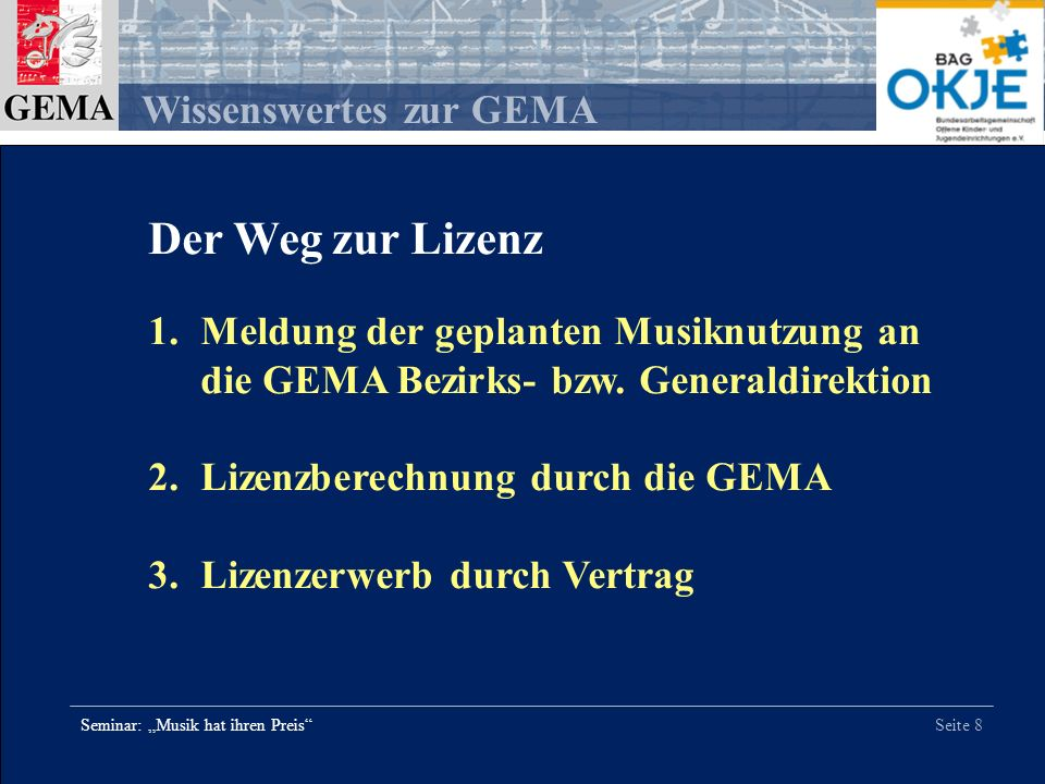Der Weg zur Lizenz Meldung der geplanten Musiknutzung an die GEMA Bezirks- bzw. Generaldirektion. Lizenzberechnung durch die GEMA.