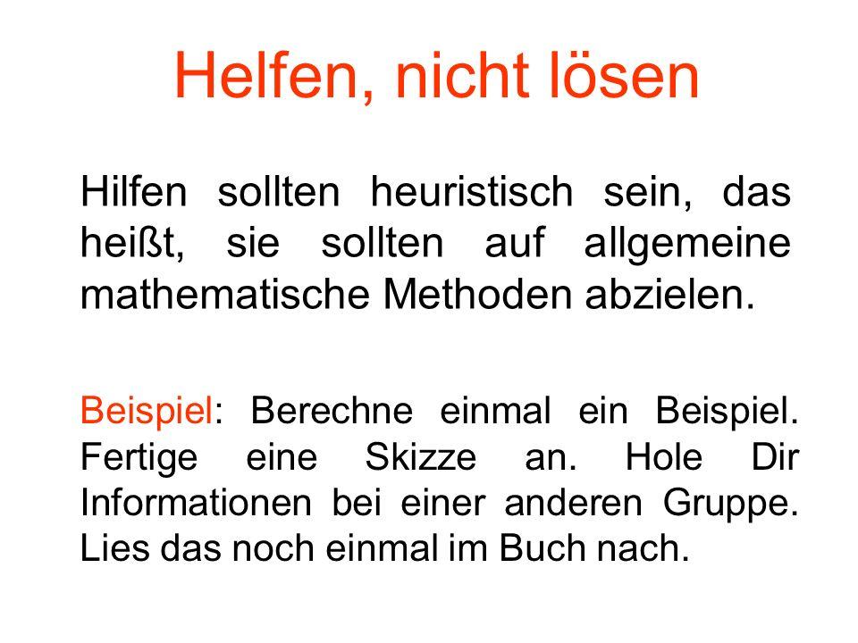 Helfen, nicht lösenHilfen sollten heuristisch sein, das heißt, sie sollten auf allgemeine mathematische Methoden abzielen.