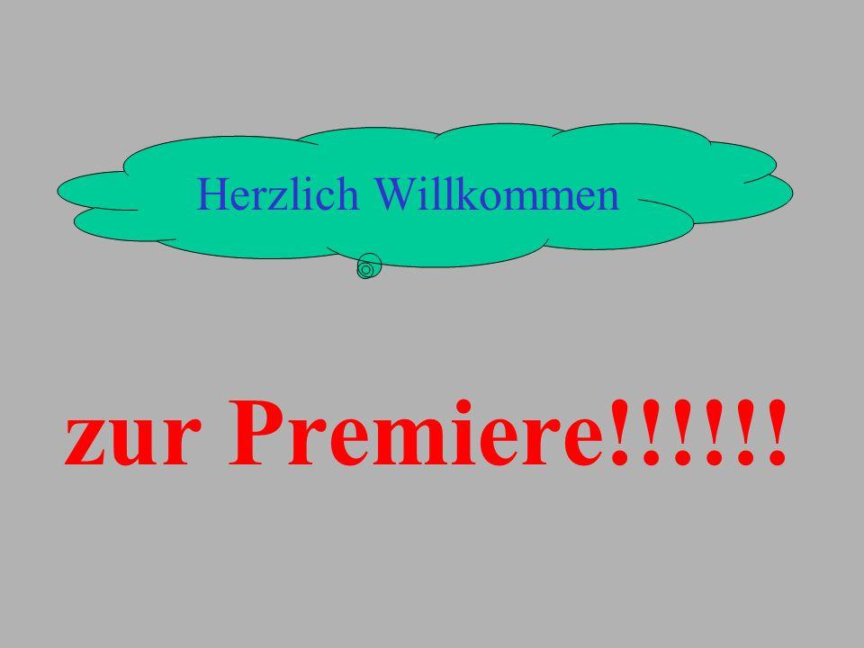 Herzlich Willkommen zur Premiere!!!!!!