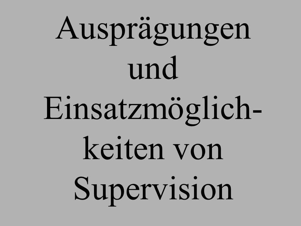 Ausprägungen und Einsatzmöglich-keiten von Supervision