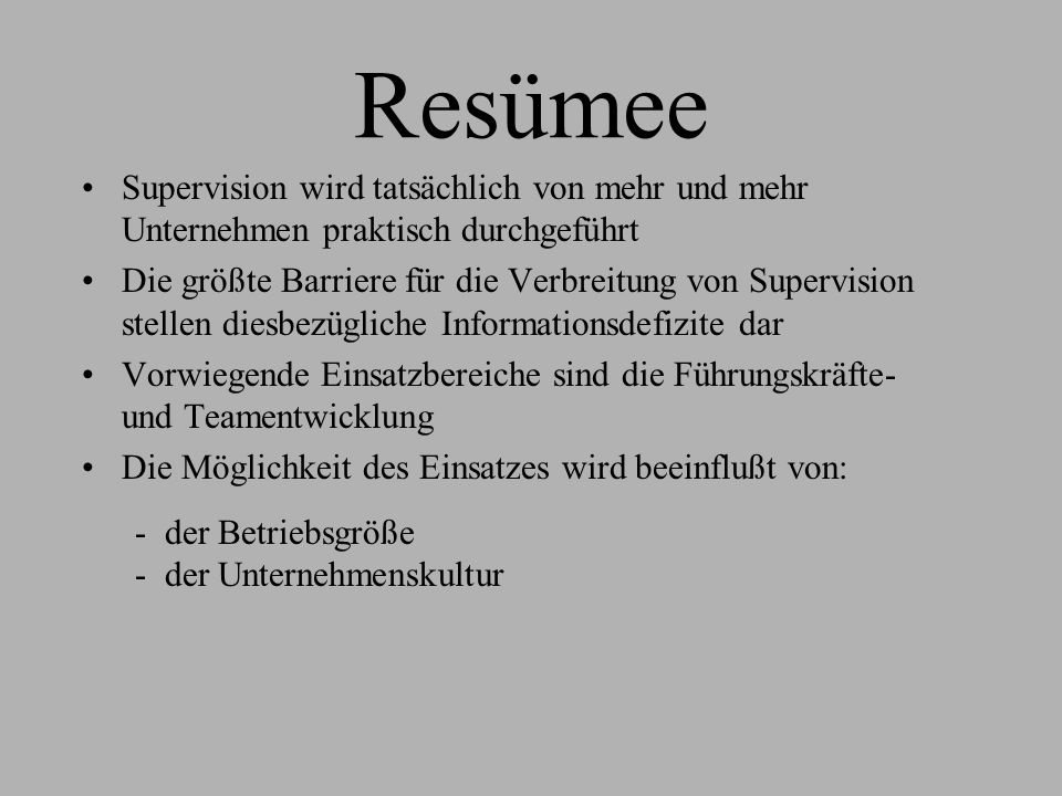 Resümee Supervision wird tatsächlich von mehr und mehr Unternehmen praktisch durchgeführt.