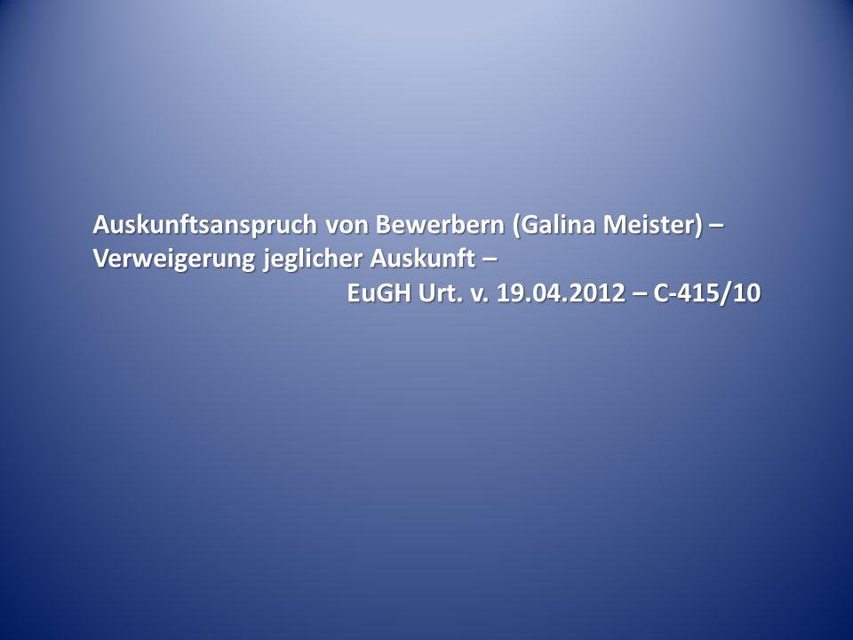 Auskunftsanspruch von Bewerbern (Galina Meister) – Verweigerung jeglicher Auskunft –
