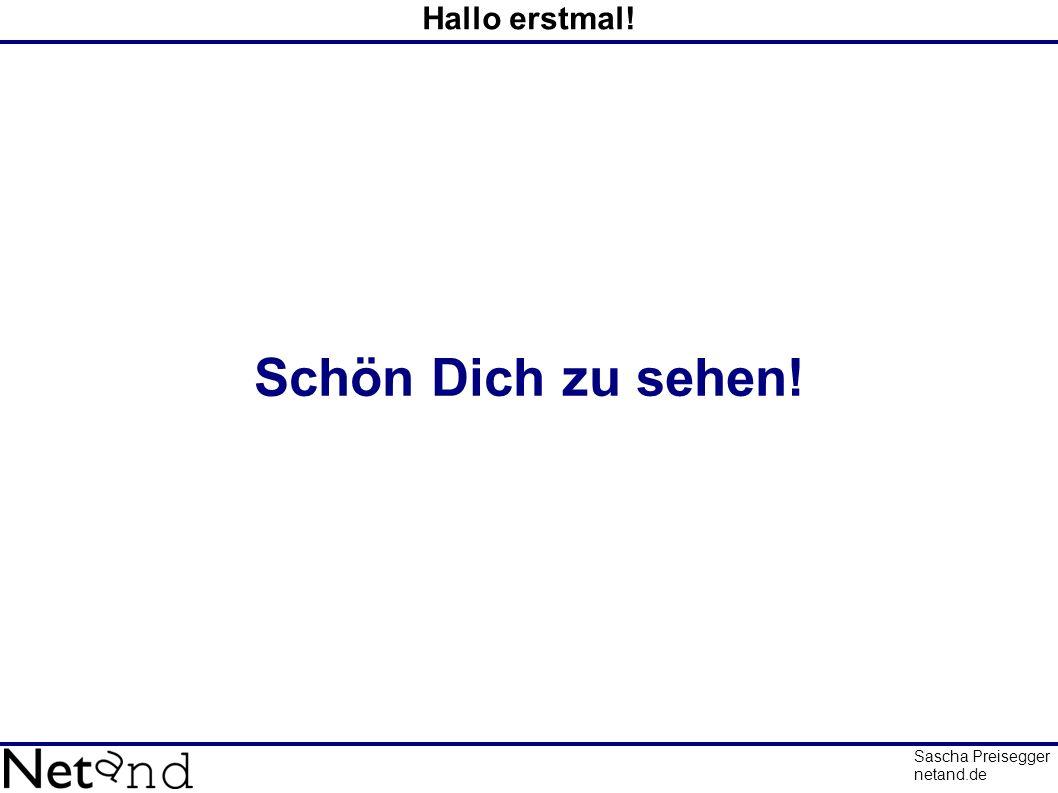 Hallo erstmal! Schön Dich zu sehen! Sascha Preisegger netand.de