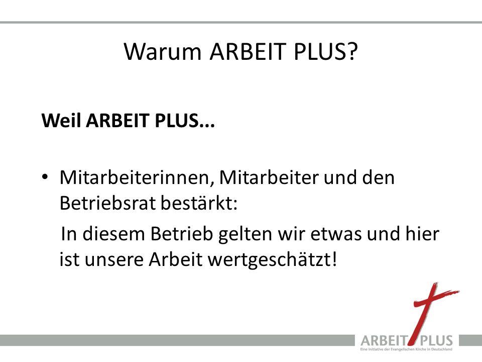 Warum ARBEIT PLUS Weil ARBEIT PLUS...