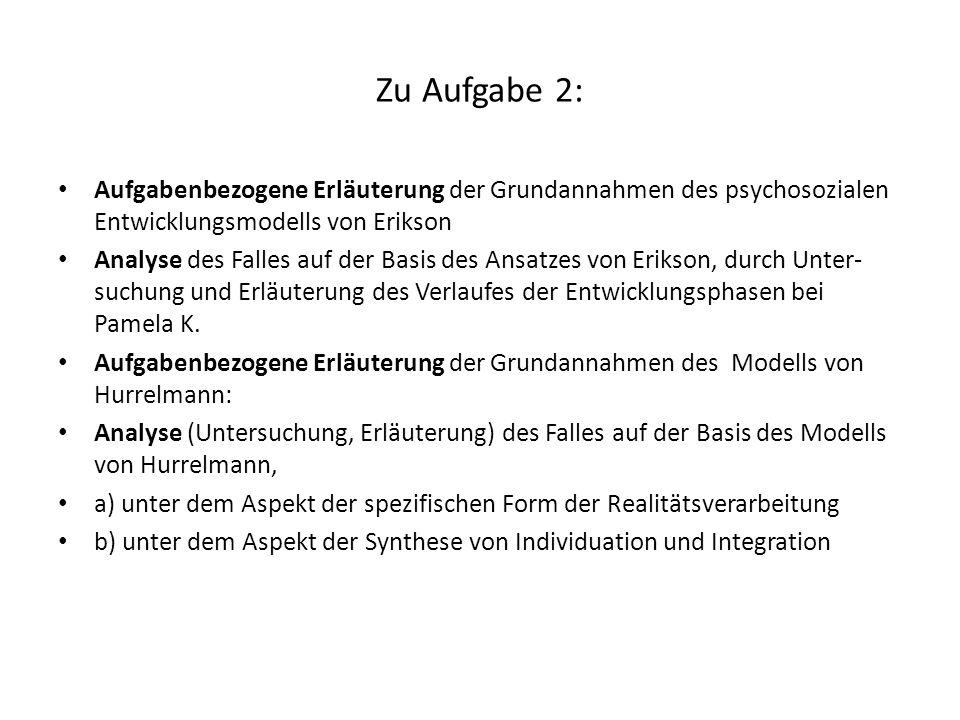 Zu Aufgabe 2:Aufgabenbezogene Erläuterung der Grundannahmen des psychosozialen Entwicklungsmodells von Erikson.