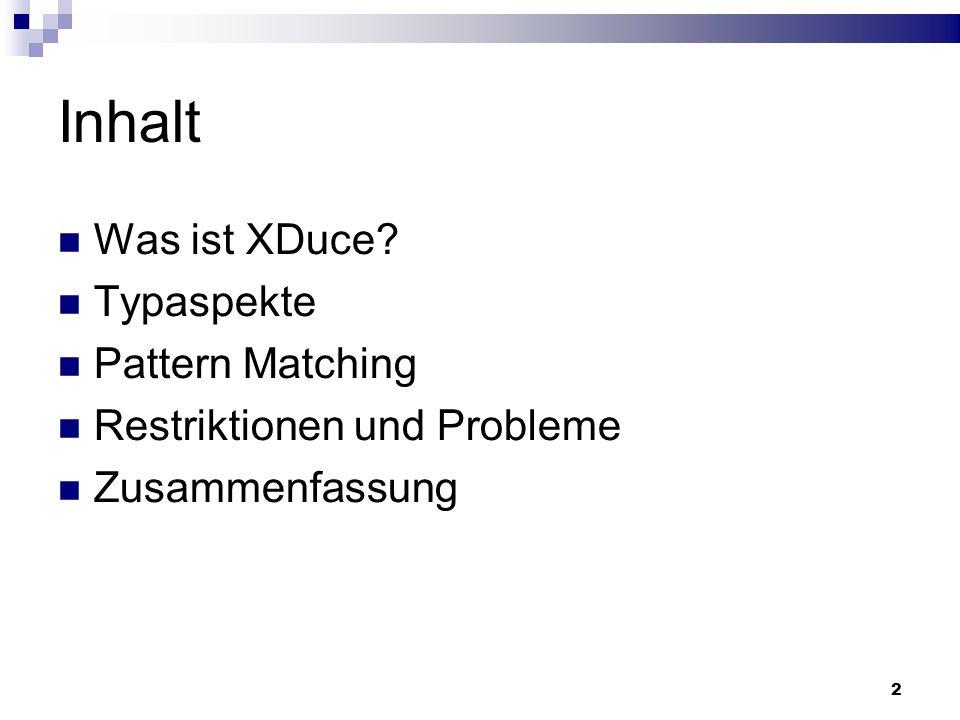 Inhalt Was ist XDuce Typaspekte Pattern Matching