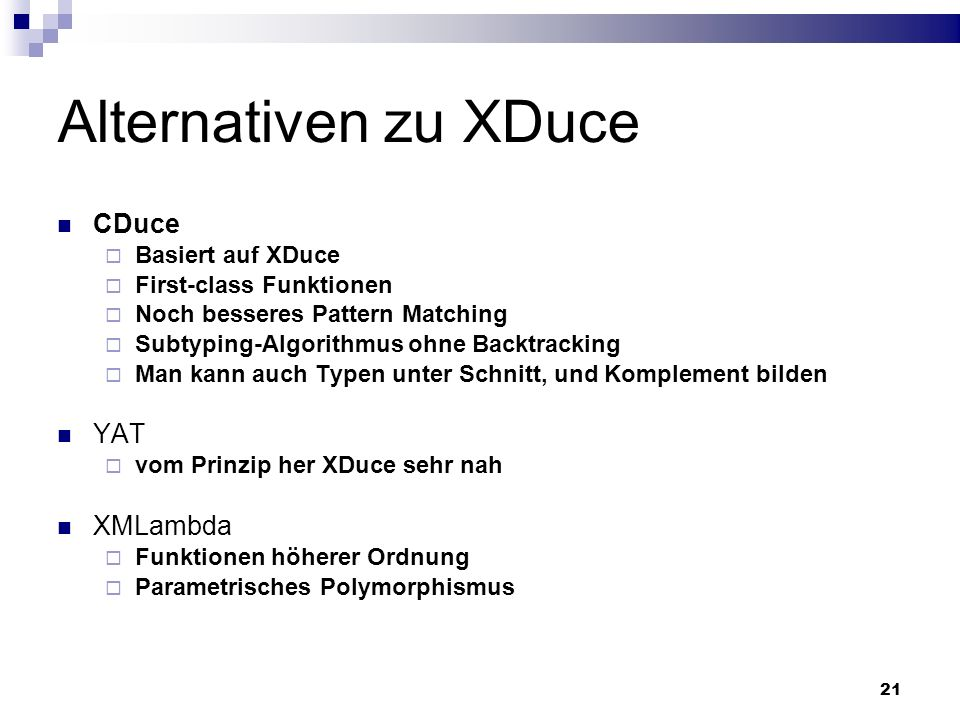 Alternativen zu XDuce CDuce YAT XMLambda Basiert auf XDuce