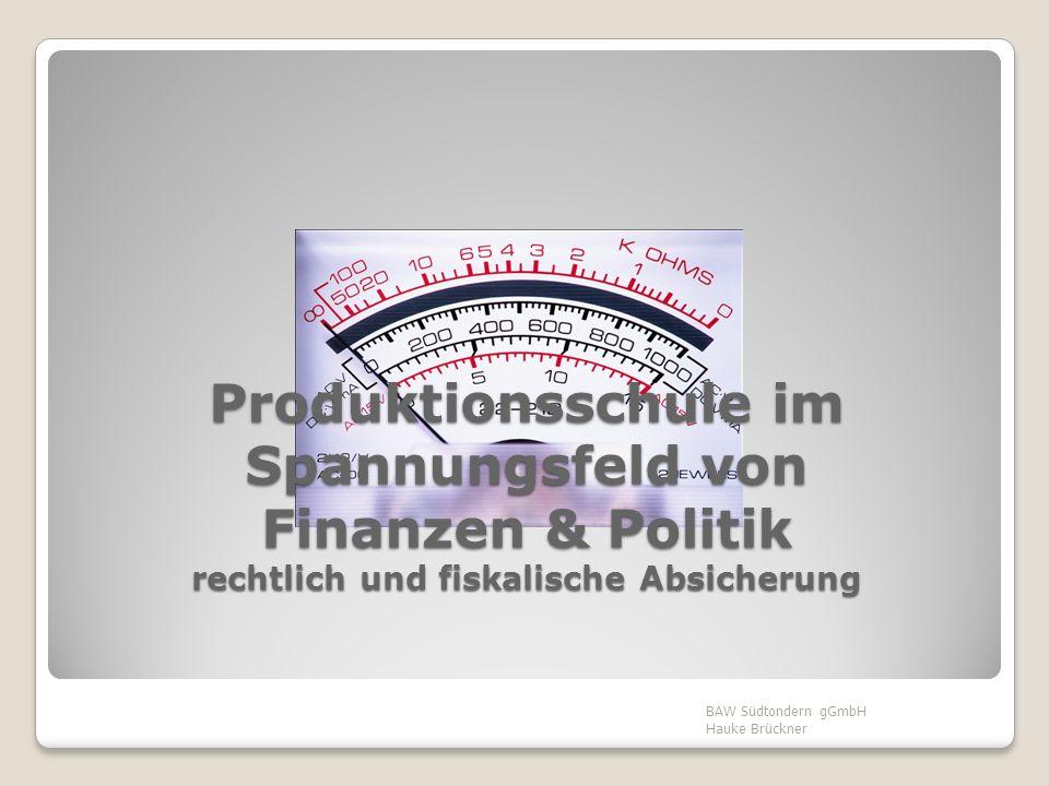 Produktionsschule im Spannungsfeld von Finanzen & Politik rechtlich und fiskalische Absicherung