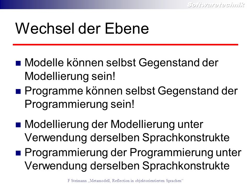 Wechsel der Ebene Modelle können selbst Gegenstand der Modellierung sein! Programme können selbst Gegenstand der Programmierung sein!