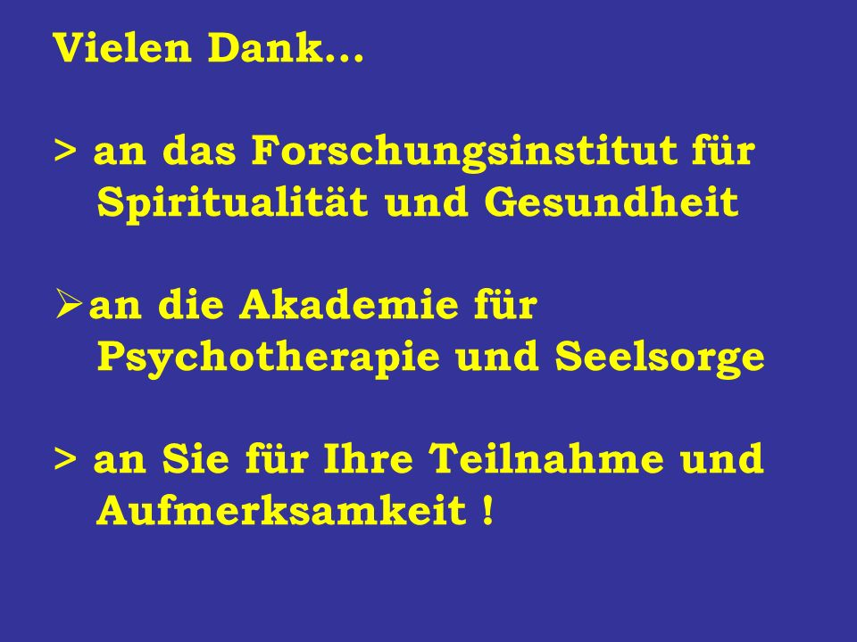 Vielen Dank… > an das Forschungsinstitut für. Spiritualität und Gesundheit. an die Akademie für. Psychotherapie und Seelsorge.