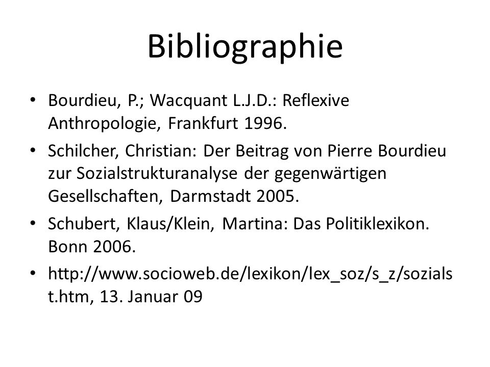 Bibliographie Bourdieu, P.; Wacquant L.J.D.: Reflexive Anthropologie, Frankfurt 1996.
