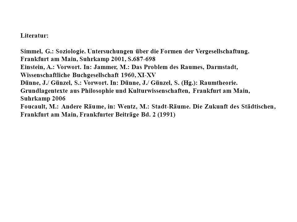 Literatur: Simmel, G.: Soziologie. Untersuchungen über die Formen der Vergesellschaftung. Frankfurt am Main, Suhrkamp 2001, S.687-698.