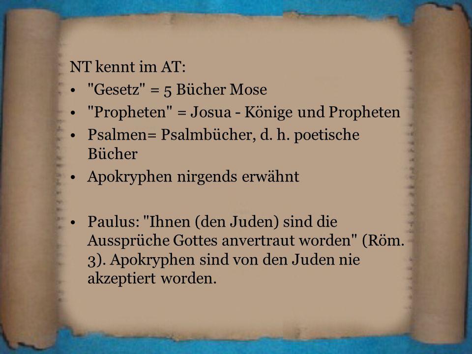 NT kennt im AT: Gesetz = 5 Bücher Mose. Propheten = Josua - Könige und Propheten. Psalmen= Psalmbücher, d. h. poetische Bücher.