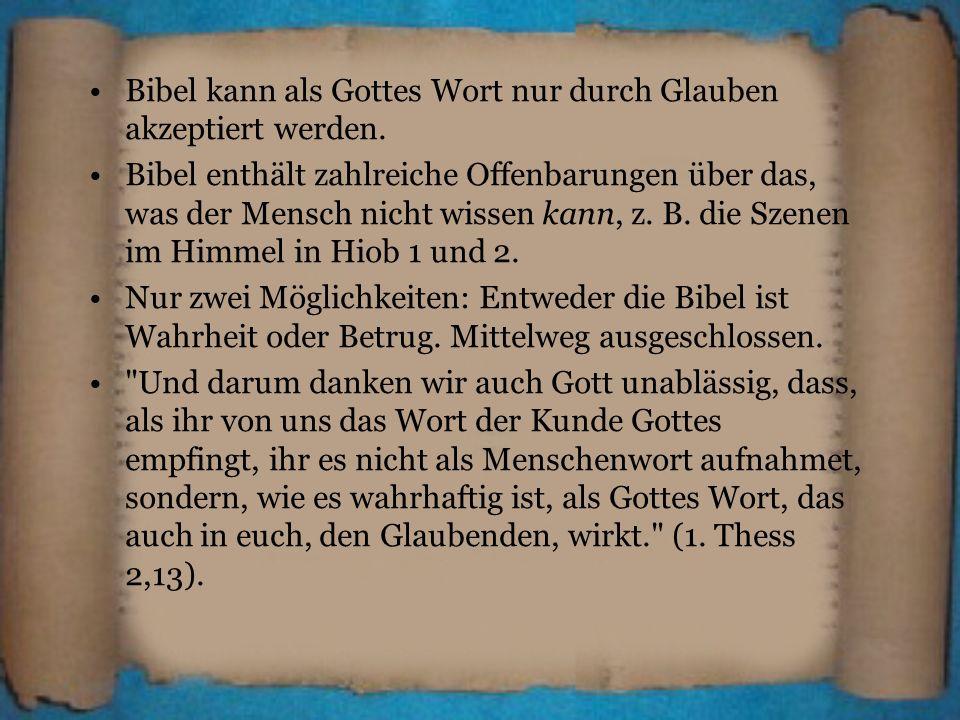 Bibel kann als Gottes Wort nur durch Glauben akzeptiert werden.