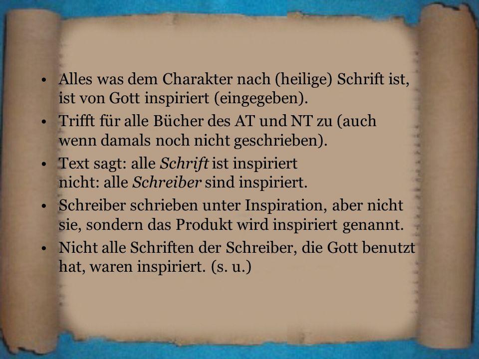 Alles was dem Charakter nach (heilige) Schrift ist, ist von Gott inspiriert (eingegeben).