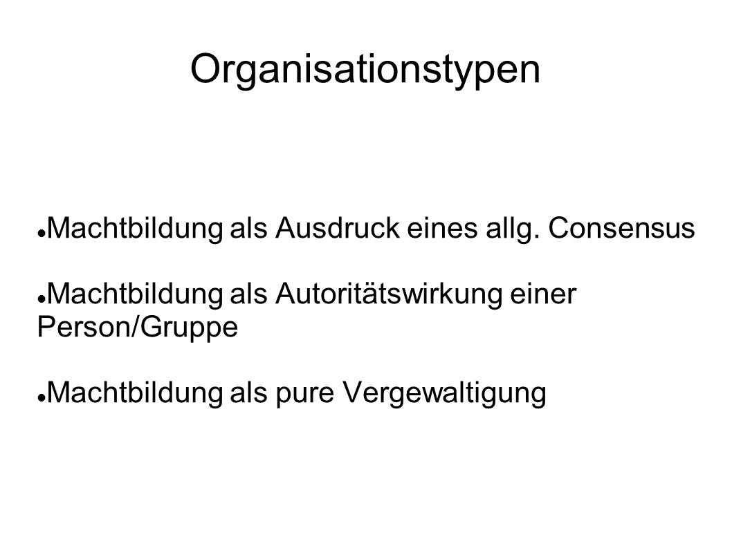 Organisationstypen Machtbildung als Ausdruck eines allg. Consensus