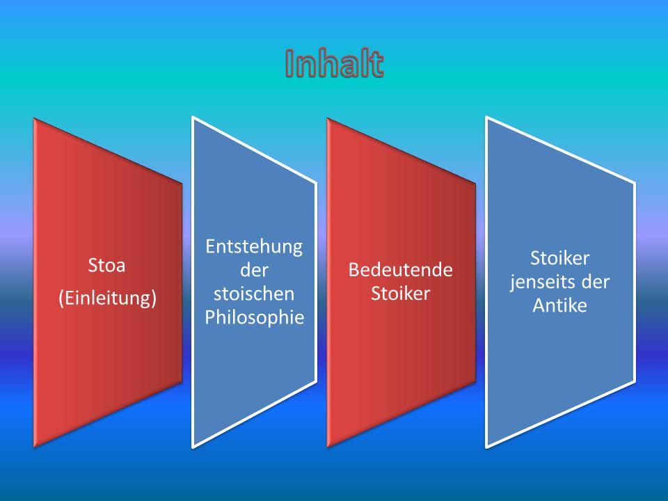Inhalt (Einleitung) Stoa Entstehung der stoischen Philosophie
