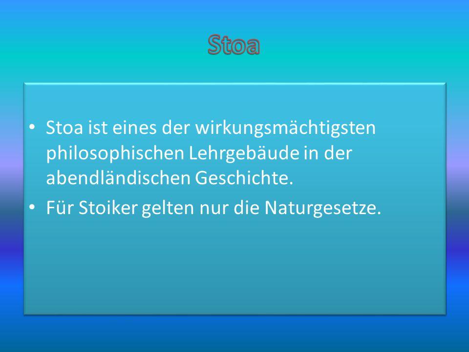 Stoa Stoa ist eines der wirkungsmächtigsten philosophischen Lehrgebäude in der abendländischen Geschichte.