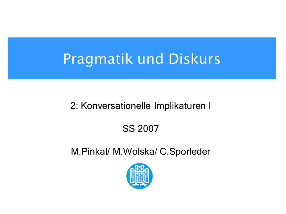 Pragmatik und Diskurs 2: Konversationelle Implikaturen I SS 2007