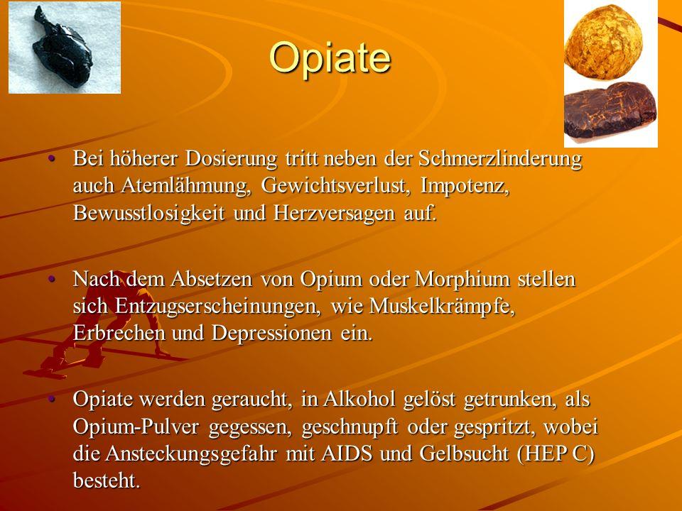 Opiate Bei höherer Dosierung tritt neben der Schmerzlinderung auch Atemlähmung, Gewichtsverlust, Impotenz, Bewusstlosigkeit und Herzversagen auf.