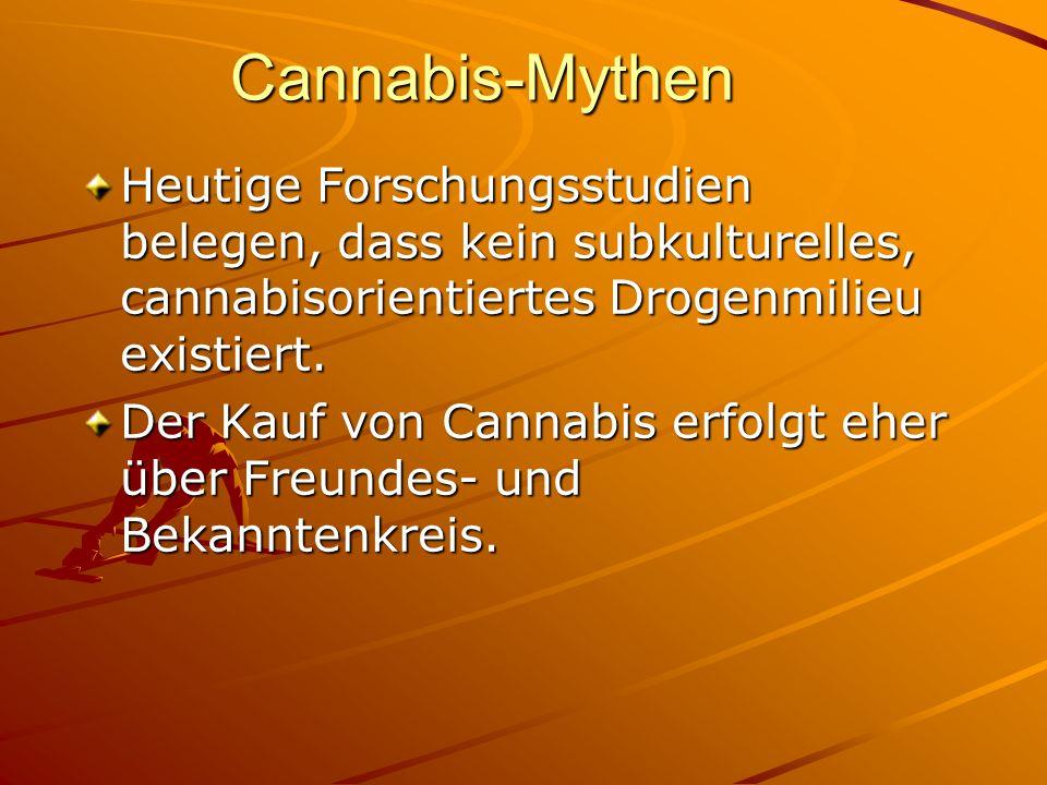 Cannabis-Mythen Heutige Forschungsstudien belegen, dass kein subkulturelles, cannabisorientiertes Drogenmilieu existiert.