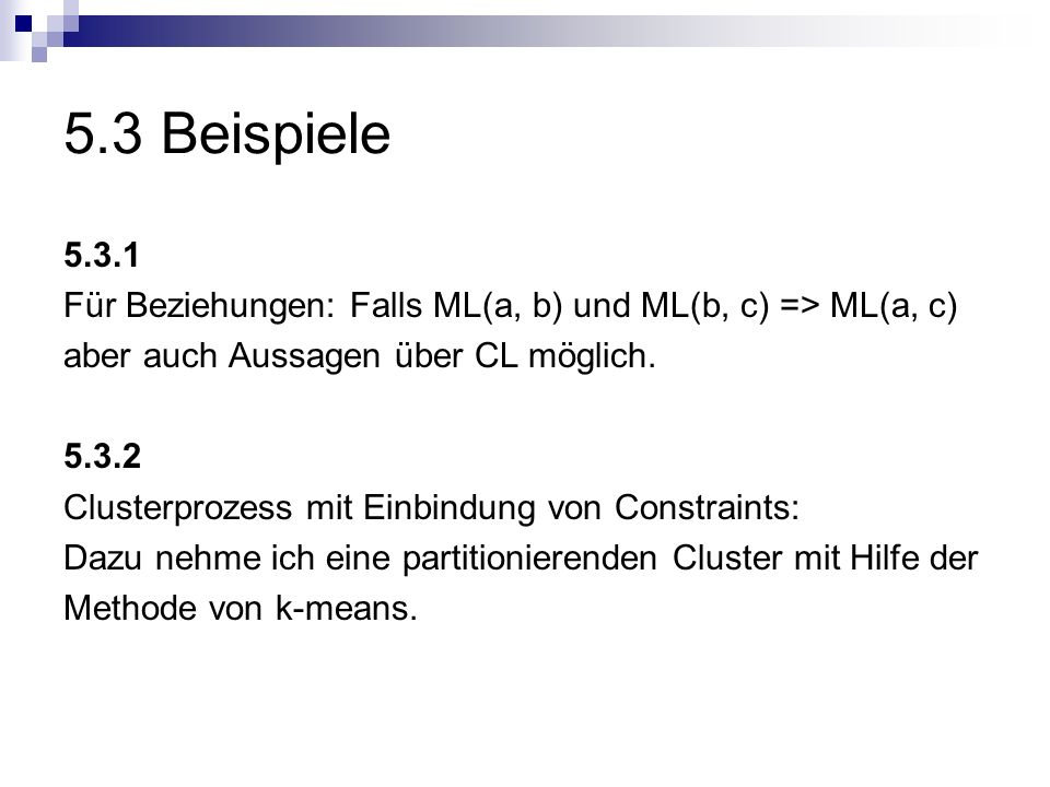 5.3 Beispiele5.3.1. Für Beziehungen: Falls ML(a, b) und ML(b, c) => ML(a, c) aber auch Aussagen über CL möglich.