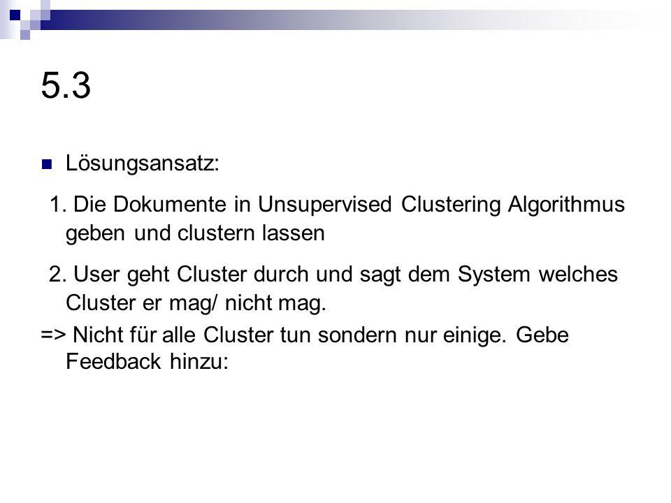 5.3 Lösungsansatz: 1. Die Dokumente in Unsupervised Clustering Algorithmus geben und clustern lassen.