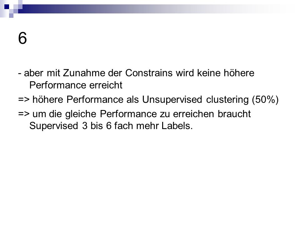 6- aber mit Zunahme der Constrains wird keine höhere Performance erreicht. => höhere Performance als Unsupervised clustering (50%)
