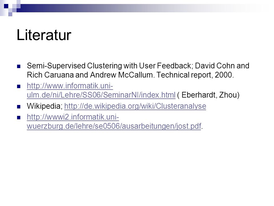 LiteraturSemi-Supervised Clustering with User Feedback; David Cohn and Rich Caruana and Andrew McCallum. Technical report, 2000.