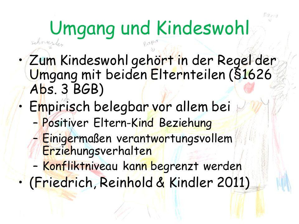 Umgang und Kindeswohl Zum Kindeswohl gehört in der Regel der Umgang mit beiden Elternteilen (§1626 Abs. 3 BGB)