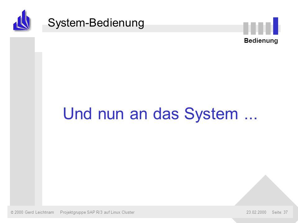 Und nun an das System ... System-Bedienung Bedienung