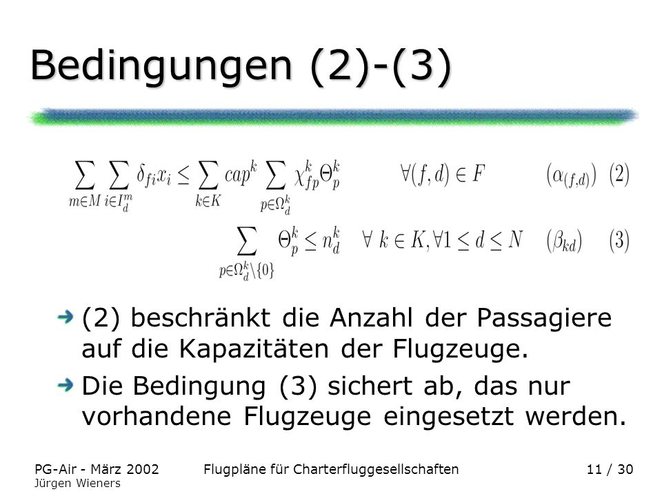 Bedingungen (2)-(3) (2) beschränkt die Anzahl der Passagiere auf die Kapazitäten der Flugzeuge.