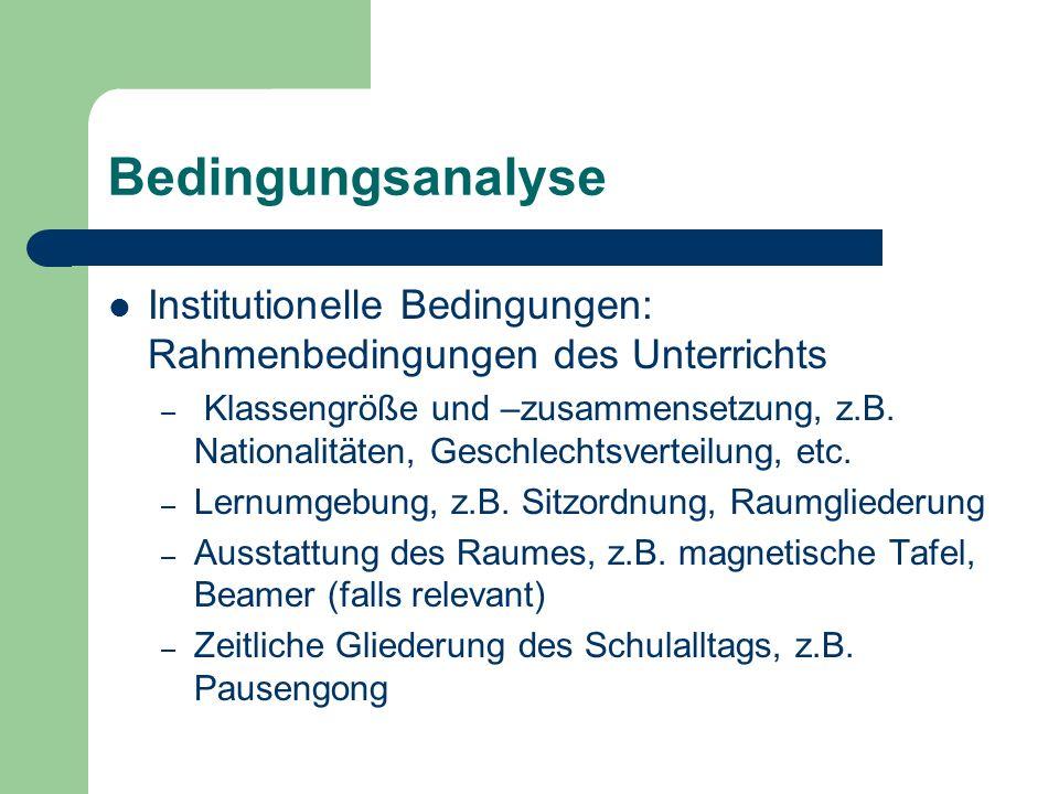 Bedingungsanalyse Institutionelle Bedingungen: Rahmenbedingungen des Unterrichts.