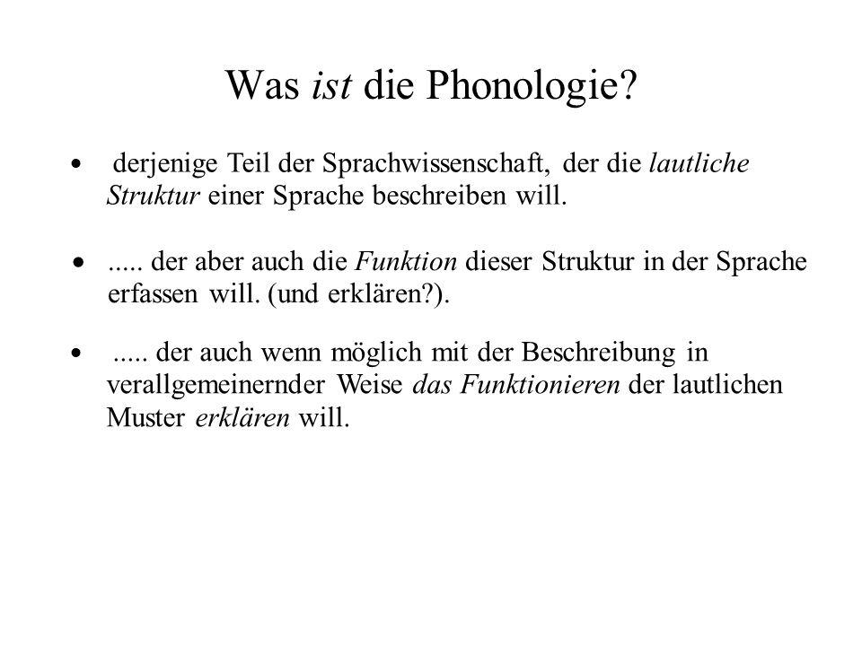 Was ist die Phonologie derjenige Teil der Sprachwissenschaft, der die lautliche Struktur einer Sprache beschreiben will.