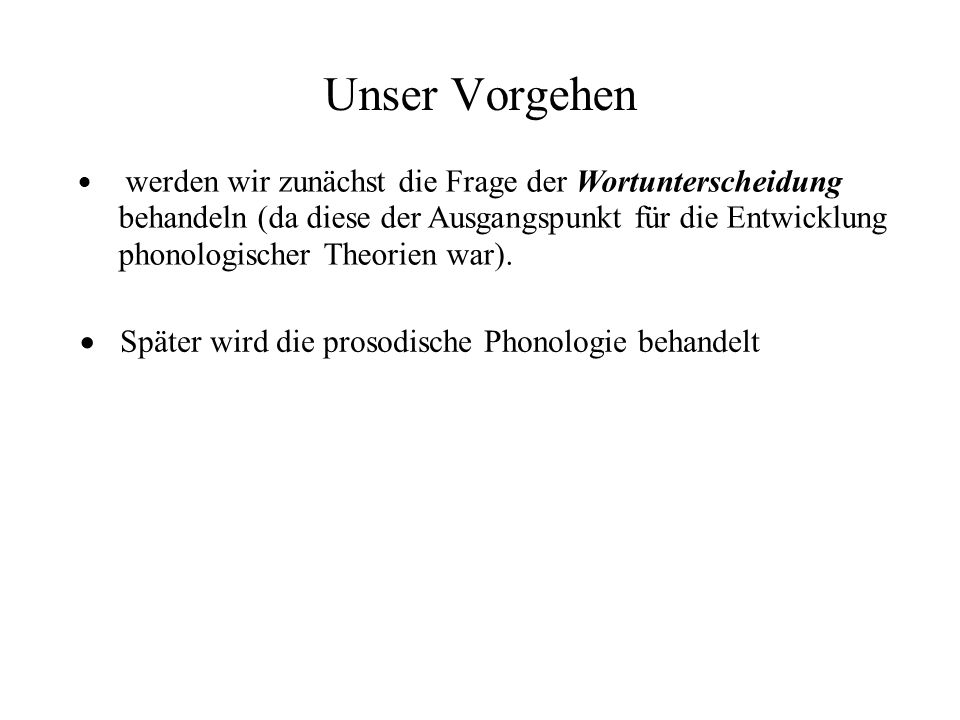 Unser Vorgehen Später wird die prosodische Phonologie behandelt