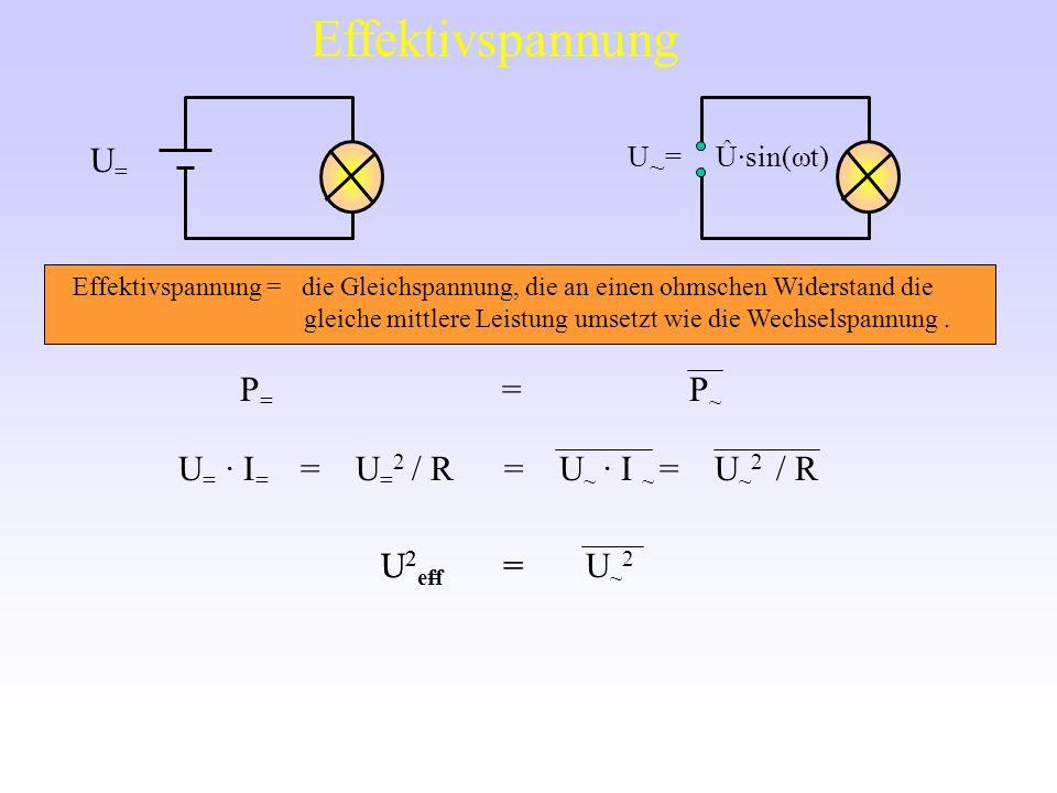 Effektivspannung U= P= = P~ U= · I= = U=2 / R = U~ · I ~ = U~2 / R