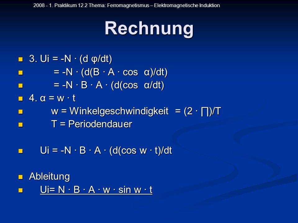 Rechnung 3. Ui = -N ∙ (d φ/dt) = -N ∙ (d(B ∙ A ∙ cos α)/dt)