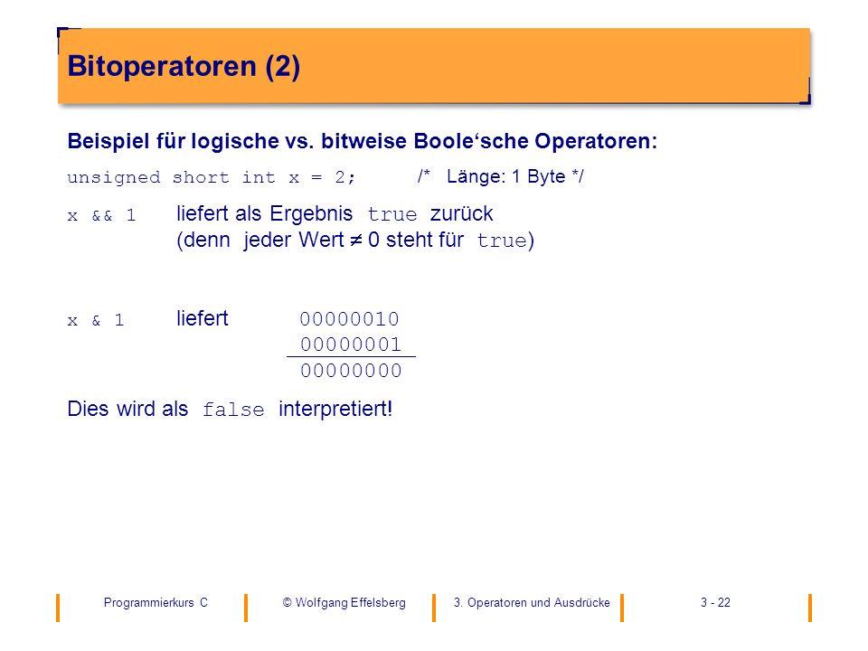 Bitoperatoren (2) Beispiel für logische vs. bitweise Boole'sche Operatoren: unsigned short int x = 2; /* Länge: 1 Byte */
