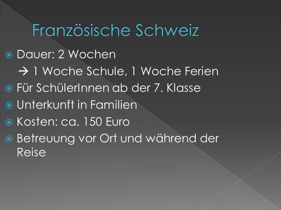 Französische Schweiz Dauer: 2 Wochen  1 Woche Schule, 1 Woche Ferien