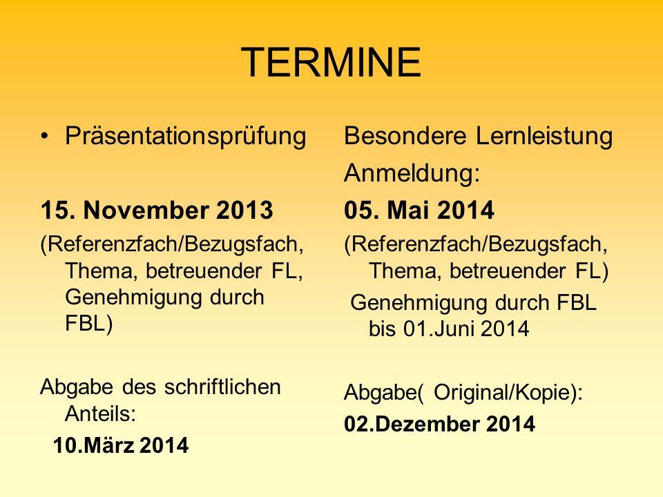 TERMINE Präsentationsprüfung 15. November 2013 Besondere Lernleistung