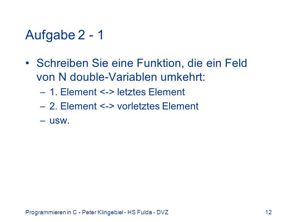 Aufgabe 2 - 1 Schreiben Sie eine Funktion, die ein Feld von N double-Variablen umkehrt: 1. Element <-> letztes Element.